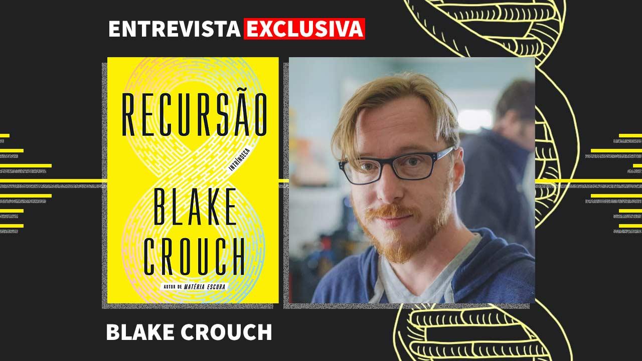 Entrevista exclusiva com Blake Crouch: Recursão, sci-fi e muito mais!